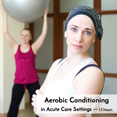 Aerobic Conditioning in the Acute Care Setting: Patients With Cancer-Related Fatigue
